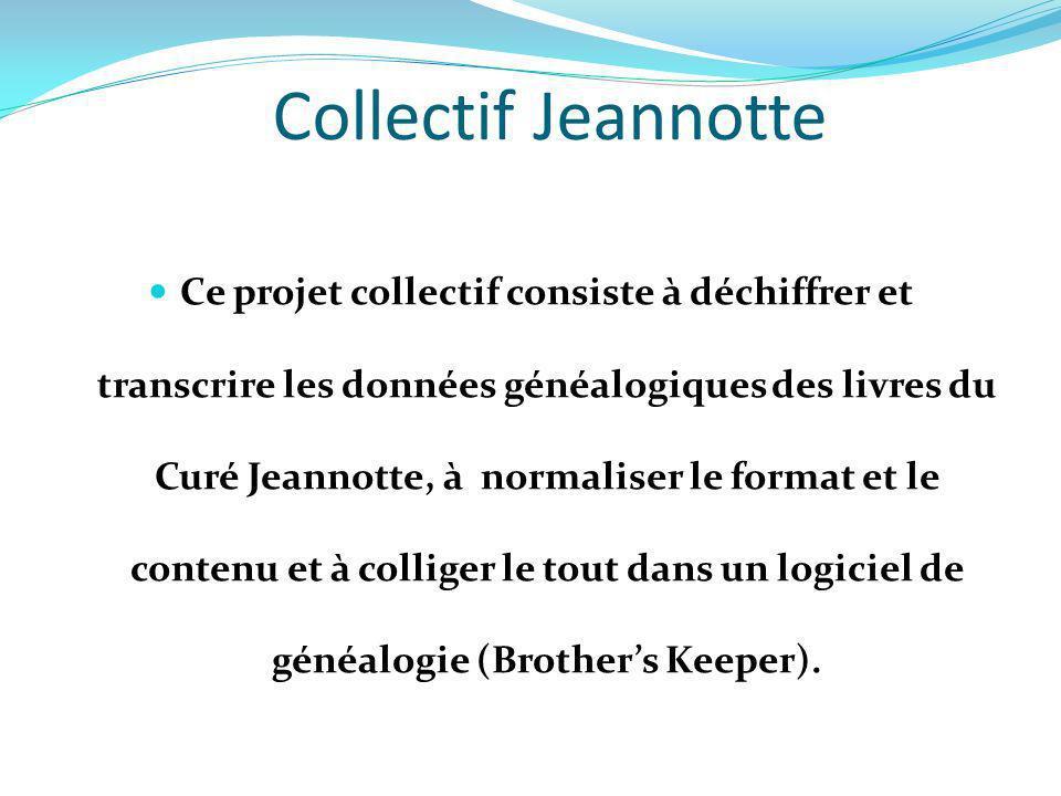 Collectif Jeannotte Ce projet collectif consiste à déchiffrer et transcrire les données généalogiques des livres du Curé Jeannotte, à normaliser le fo