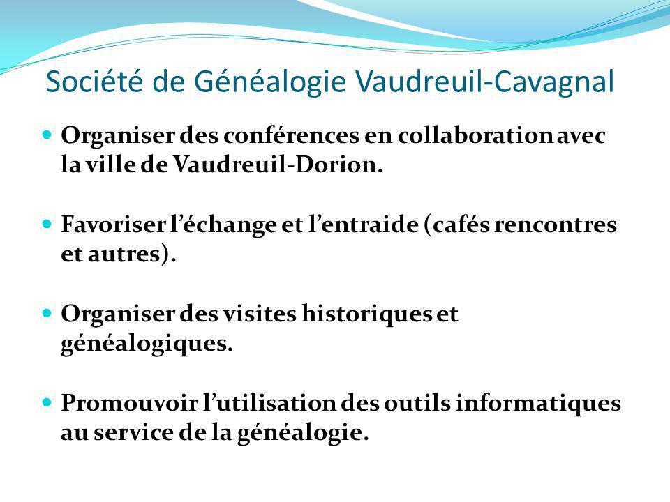 Société de Généalogie Vaudreuil-Cavagnal Organiser des conférences en collaboration avec la ville de Vaudreuil-Dorion. Favoriser léchange et lentraide