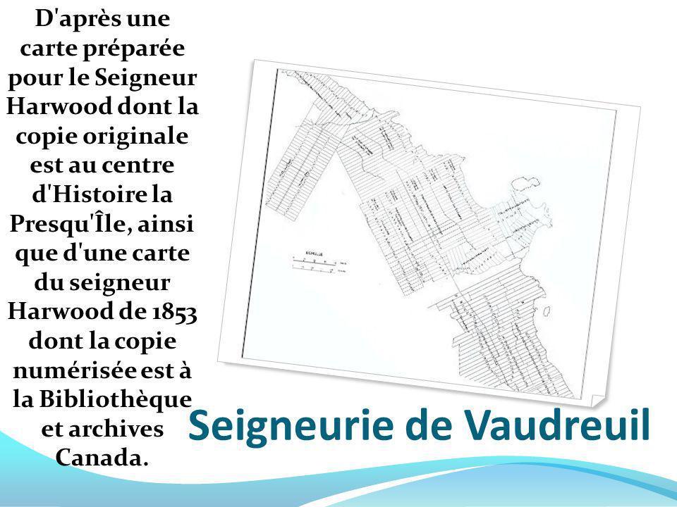 Seigneurie de Vaudreuil D'après une carte préparée pour le Seigneur Harwood dont la copie originale est au centre d'Histoire la Presqu'Île, ainsi que