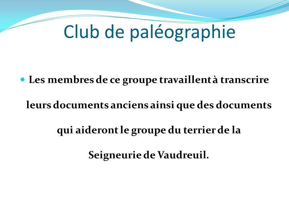 Club de paléographie Les membres de ce groupe travaillent à transcrire leurs documents anciens ainsi que des documents qui aideront le groupe du terri