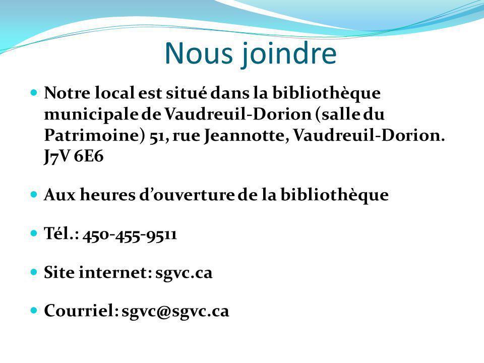 Nous joindre Notre local est situé dans la bibliothèque municipale de Vaudreuil-Dorion (salle du Patrimoine) 51, rue Jeannotte, Vaudreuil-Dorion. J7V