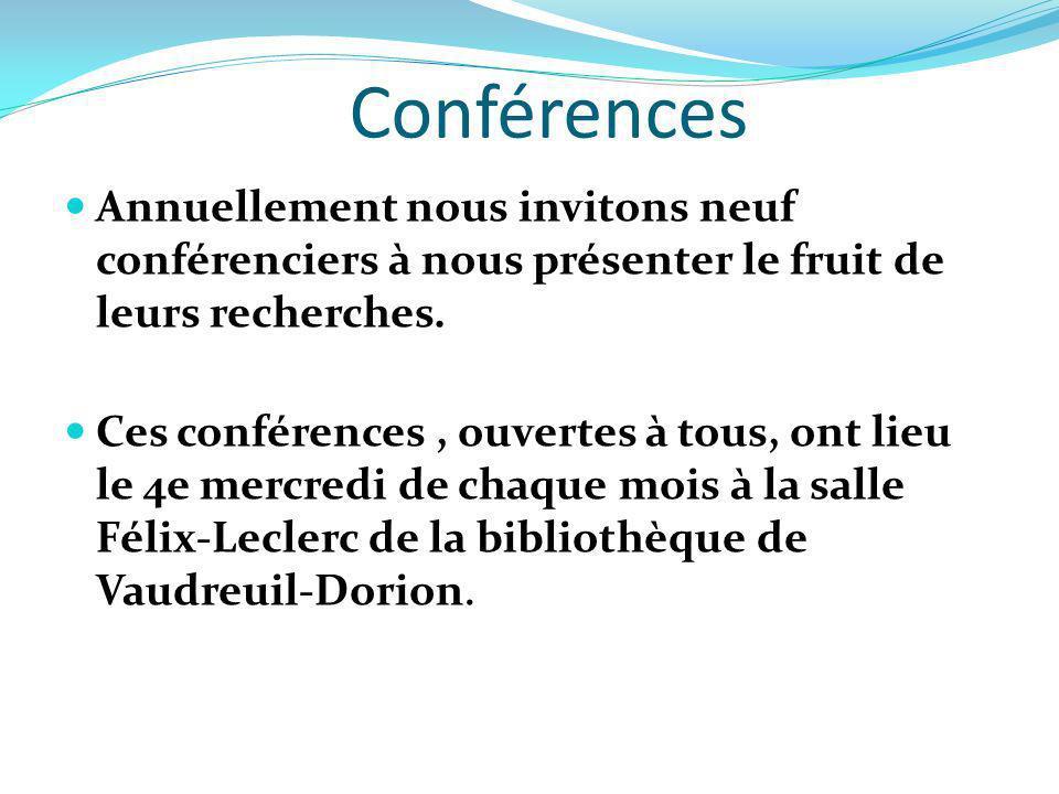 Conférences Annuellement nous invitons neuf conférenciers à nous présenter le fruit de leurs recherches. Ces conférences, ouvertes à tous, ont lieu le