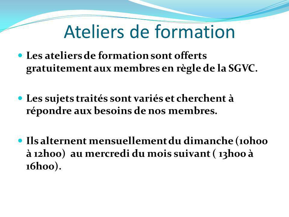 Ateliers de formation Les ateliers de formation sont offerts gratuitement aux membres en règle de la SGVC. Les sujets traités sont variés et cherchent
