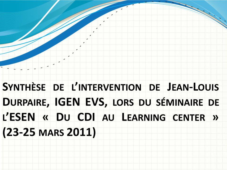 S YNTHÈSE DE L INTERVENTION DE J EAN -L OUIS D URPAIRE, IGEN EVS, LORS DU SÉMINAIRE DE L ESEN « D U CDI AU L EARNING CENTER » (23-25 MARS 2011)