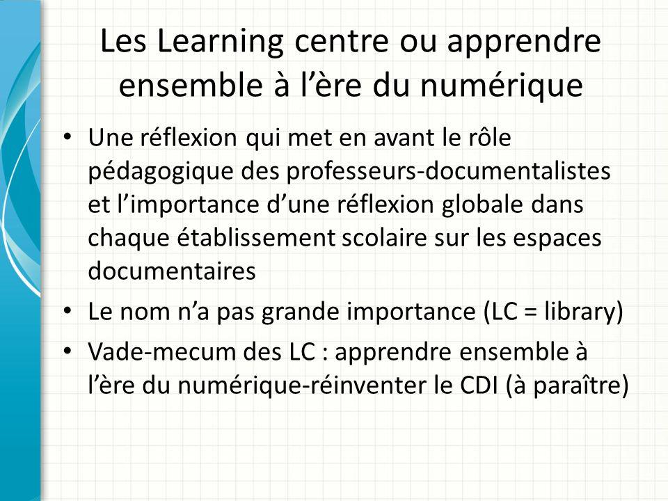Les Learning centre ou apprendre ensemble à lère du numérique Une réflexion qui met en avant le rôle pédagogique des professeurs-documentalistes et li