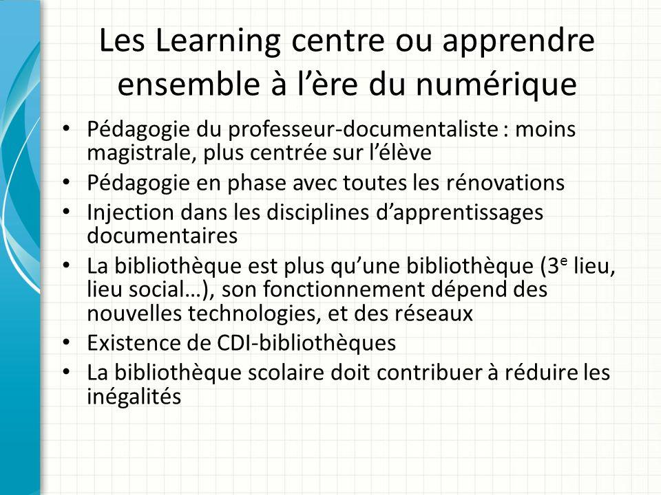 Les Learning centre ou apprendre ensemble à lère du numérique Pédagogie du professeur-documentaliste : moins magistrale, plus centrée sur lélève Pédag