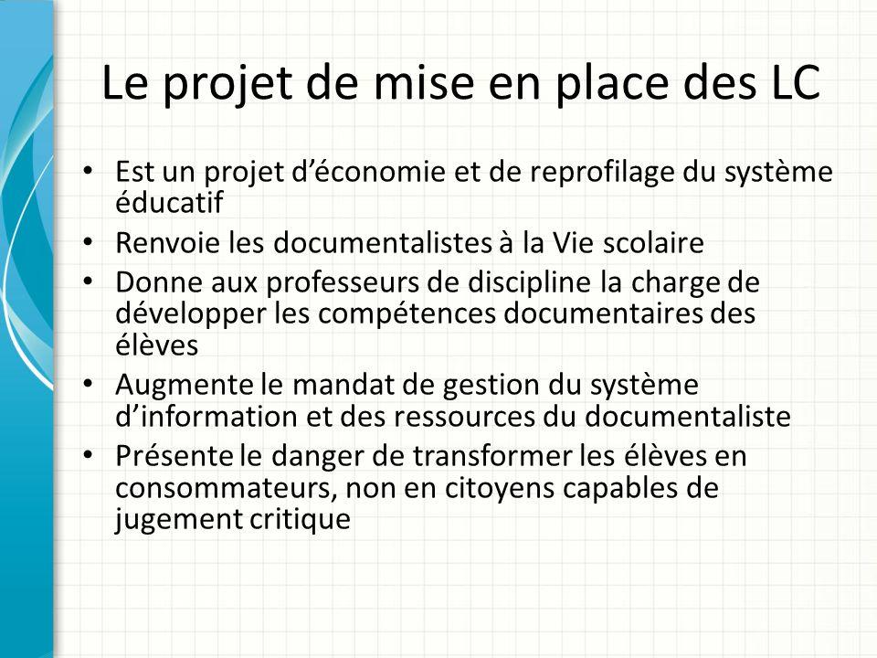 Le projet de mise en place des LC Est un projet déconomie et de reprofilage du système éducatif Renvoie les documentalistes à la Vie scolaire Donne au