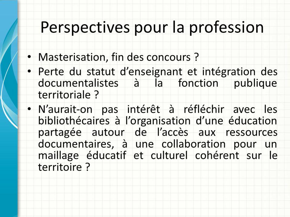 Perspectives pour la profession Masterisation, fin des concours ? Perte du statut denseignant et intégration des documentalistes à la fonction publiqu
