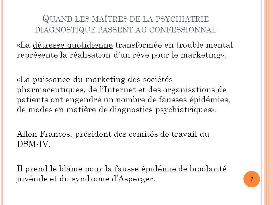 Q UAND LES MAÎTRES DE LA PSYCHIATRIE DIAGNOSTIQUE PASSENT AU CONFESSIONNAL «La détresse quotidienne transformée en trouble mental représente la réalisation dun rêve pour le marketing».