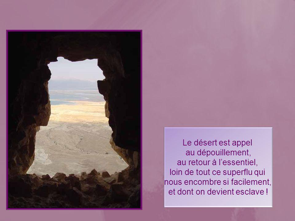 Le désert.. Cest limage de notre vie sur terre. Comme autrefois les Hébreux au désert, nous rencontrons des obstacles, nous ressentons des privations