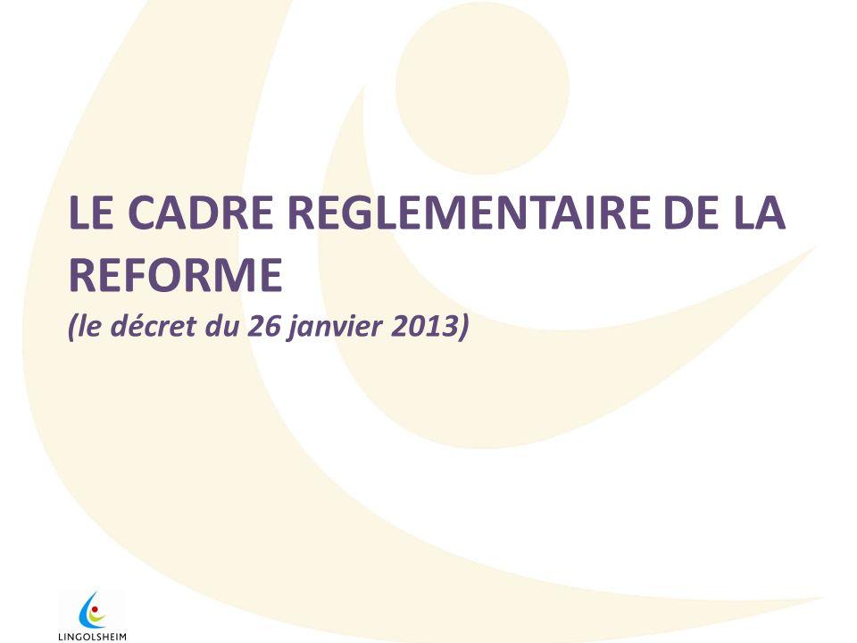 LE CADRE REGLEMENTAIRE DE LA REFORME (le décret du 26 janvier 2013)