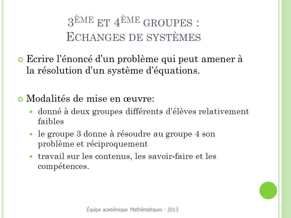 3 ÈME ET 4 ÈME GROUPES : E CHANGES DE SYSTÈMES Ecrire lénoncé dun problème qui peut amener à la résolution dun système déquations.