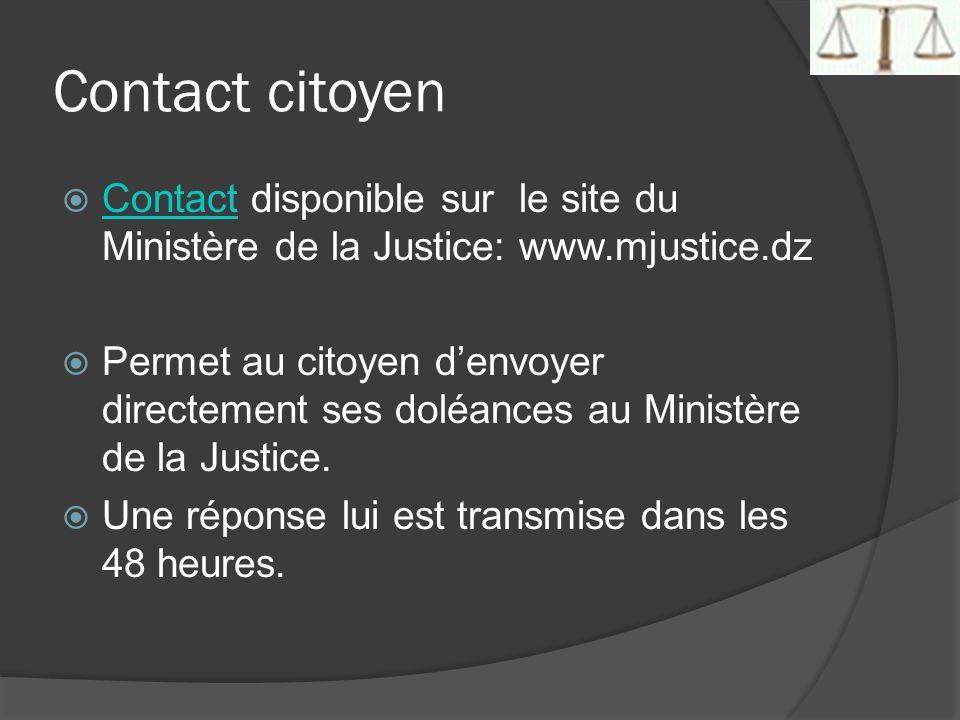 Contact citoyen Contact disponible sur le site du Ministère de la Justice: www.mjustice.dz Contact Permet au citoyen denvoyer directement ses doléance
