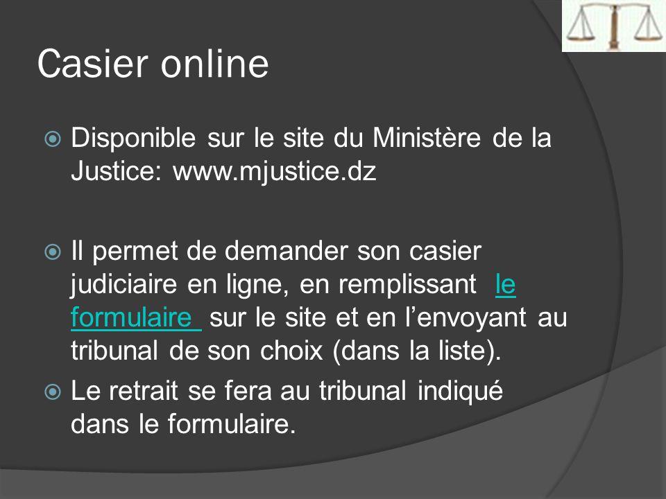 Casier online Disponible sur le site du Ministère de la Justice: www.mjustice.dz Il permet de demander son casier judiciaire en ligne, en remplissant