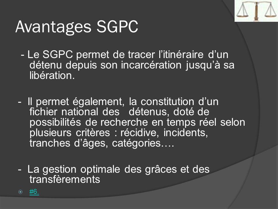 Avantages SGPC - Le SGPC permet de tracer litinéraire dun détenu depuis son incarcération jusquà sa libération. - Il permet également, la constitution