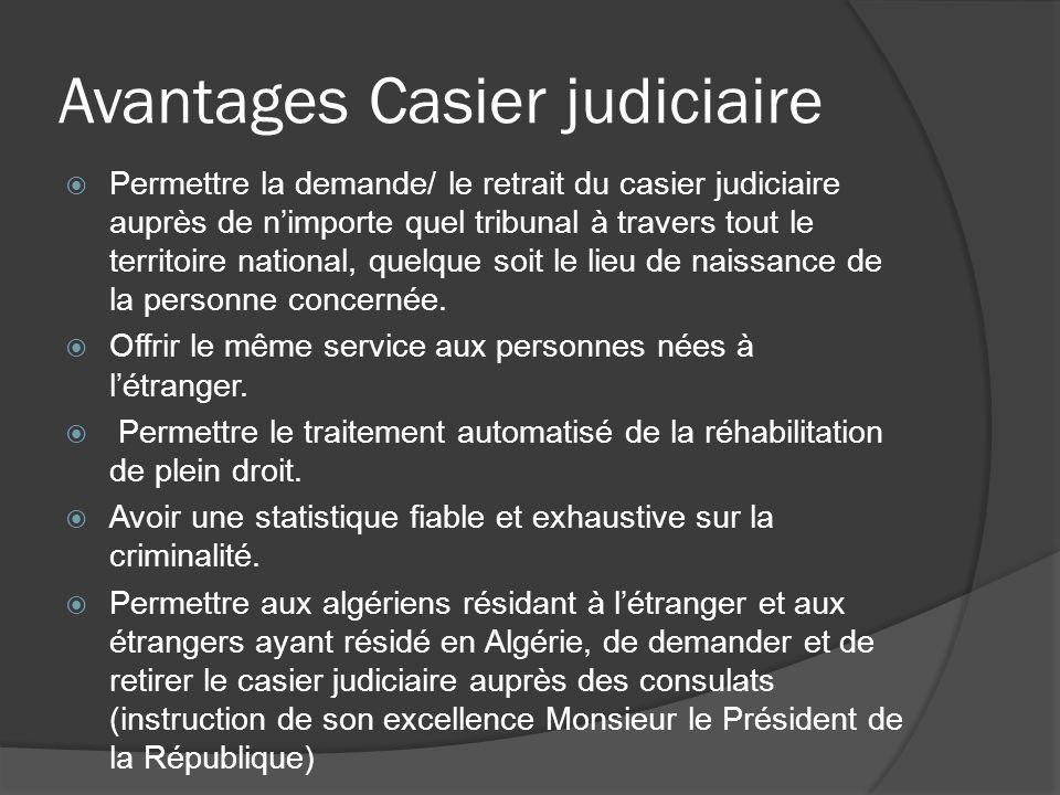 Avantages Casier judiciaire Permettre la demande/ le retrait du casier judiciaire auprès de nimporte quel tribunal à travers tout le territoire nation