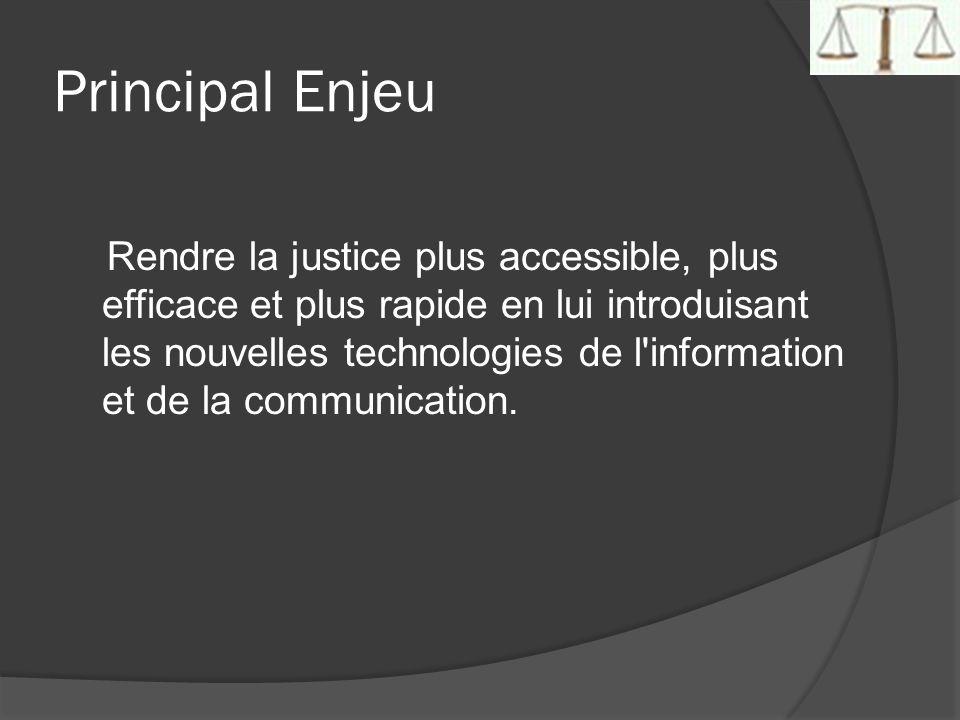 Principal Enjeu Rendre la justice plus accessible, plus efficace et plus rapide en lui introduisant les nouvelles technologies de l'information et de