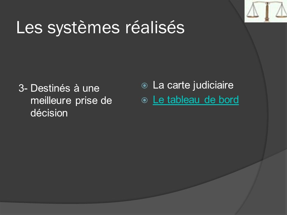Les systèmes réalisés 3- Destinés à une meilleure prise de décision La carte judiciaire Le tableau de bord