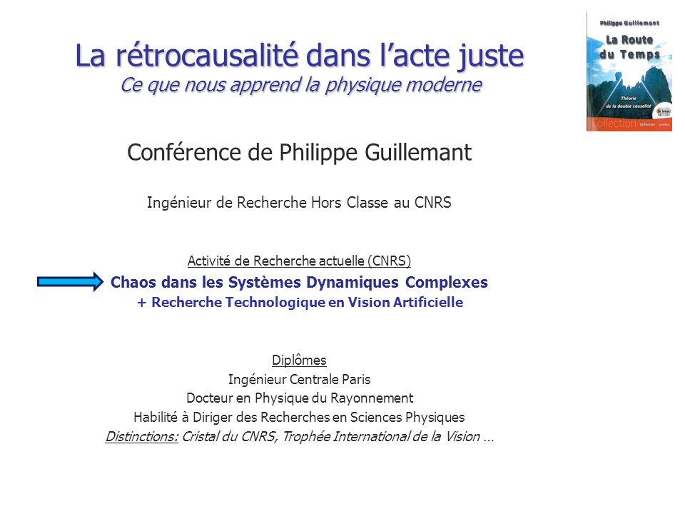 La rétrocausalité dans lacte juste Ce que nous apprend la physique moderne Conférence de Philippe Guillemant Ingénieur de Recherche Hors Classe au CNR