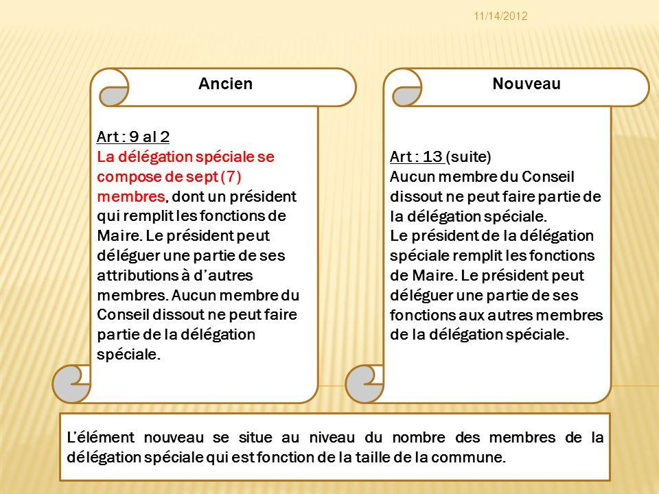 Art : 13 (suite) Aucun membre du Conseil dissout ne peut faire partie de la délégation spéciale. Le président de la délégation spéciale remplit les fo