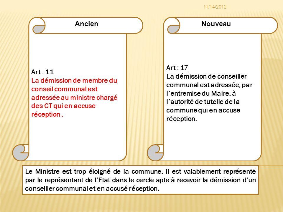 Art : 17 La démission de conseiller communal est adressée, par lentremise du Maire, à lautorité de tutelle de la commune qui en accuse réception. Art