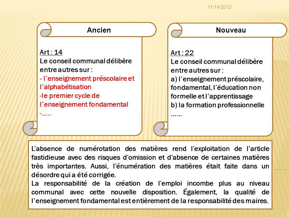 Art : 22 Le conseil communal délibère entre autres sur : a) lenseignement préscolaire, fondamental, léducation non formelle et lapprentissage b) la fo