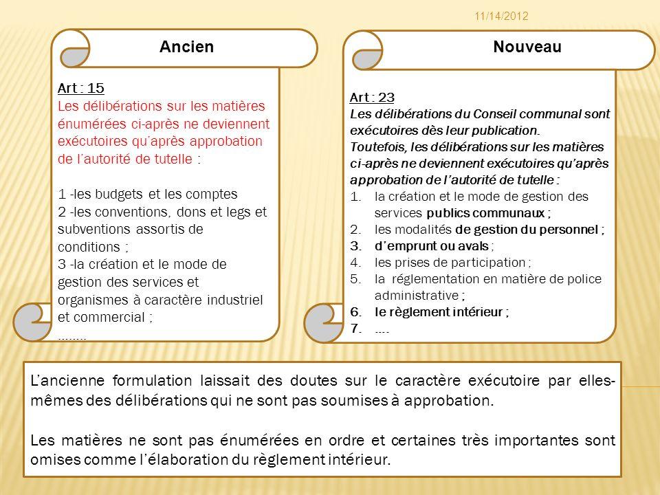 Art : 23 Les délibérations du Conseil communal sont exécutoires dès leur publication. Toutefois, les délibérations sur les matières ci-après ne devien