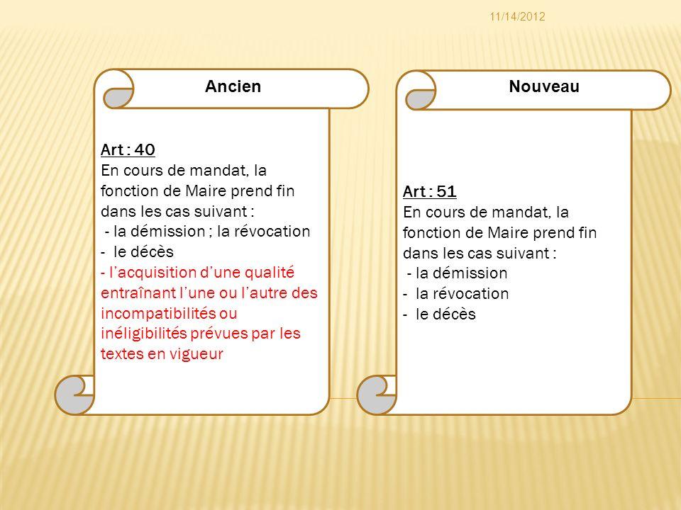 Art : 51 En cours de mandat, la fonction de Maire prend fin dans les cas suivant : - la démission - la révocation - le décès Art : 40 En cours de mand
