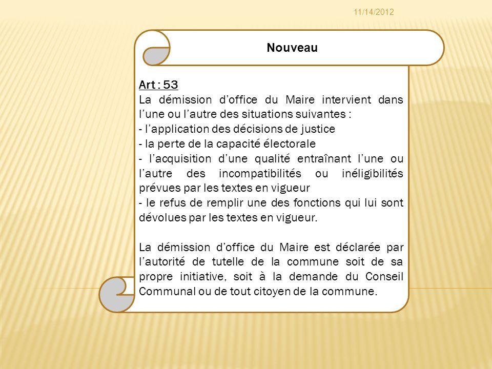 Art : 53 La démission doffice du Maire intervient dans lune ou lautre des situations suivantes : - lapplication des décisions de justice - la perte de