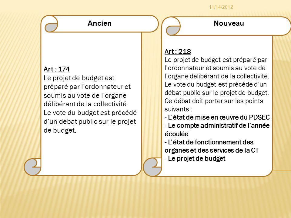 Art : 218 Le projet de budget est préparé par lordonnateur et soumis au vote de lorgane délibérant de la collectivité. Le vote du budget est précédé d