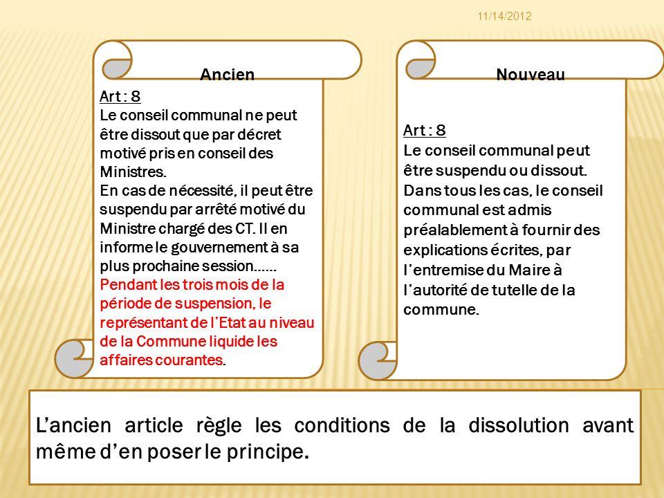 Art : 8 Le conseil communal peut être suspendu ou dissout. Dans tous les cas, le conseil communal est admis préalablement à fournir des explications é