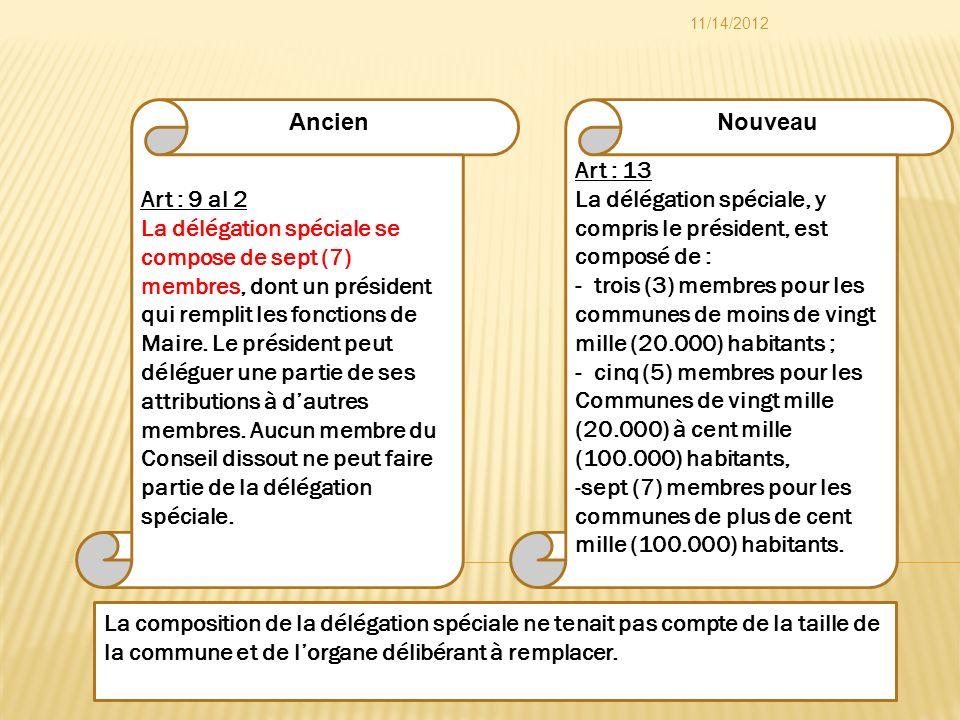 Art : 13 La délégation spéciale, y compris le président, est composé de : - trois (3) membres pour les communes de moins de vingt mille (20.000) habit