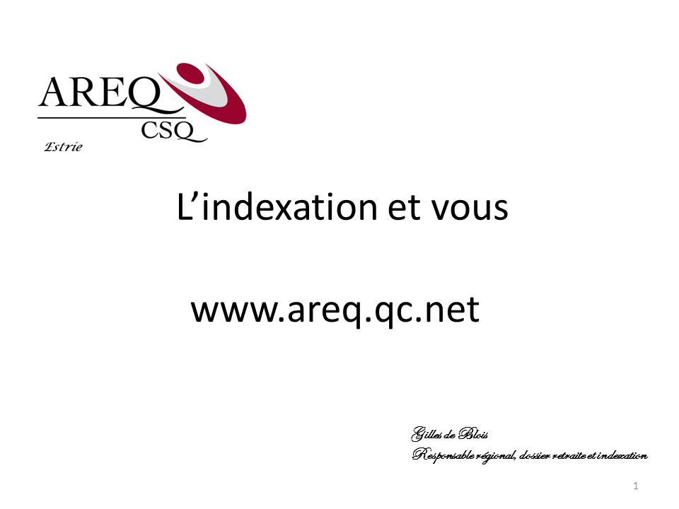 Lindexation et vous www.areq.qc.net Gilles de Blois Responsable régional, dossier retraite et indexation 1
