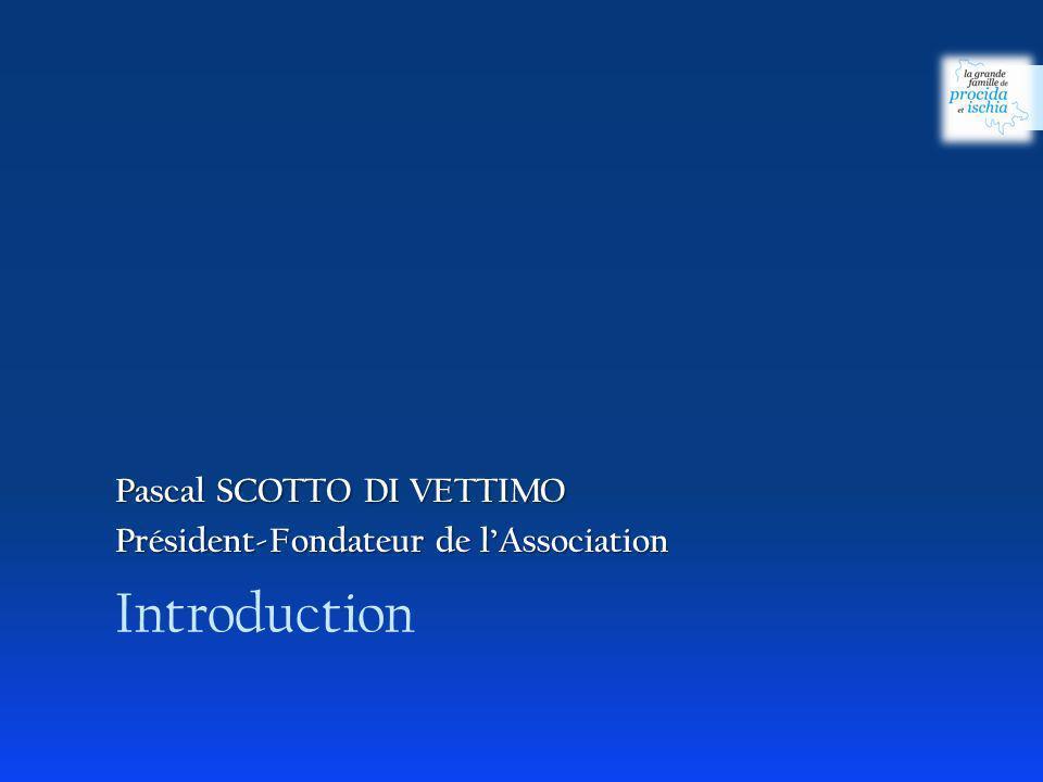 Introduction Pascal SCOTTO DI VETTIMO Président-Fondateur de lAssociation