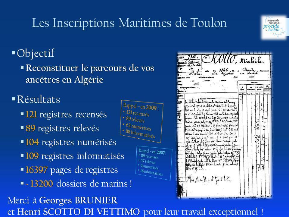 Objectif Reconstituer le parcours de vos ancêtres en Algérie Reconstituer le parcours de vos ancêtres en Algérie Résultats 121 121 registres recensés 89 89 registres relevés 104 104 registres numérisés 109 109 registres informatisés 16397 16397 pages de registres ~ 13200 ~ 13200 dossiers de marins .