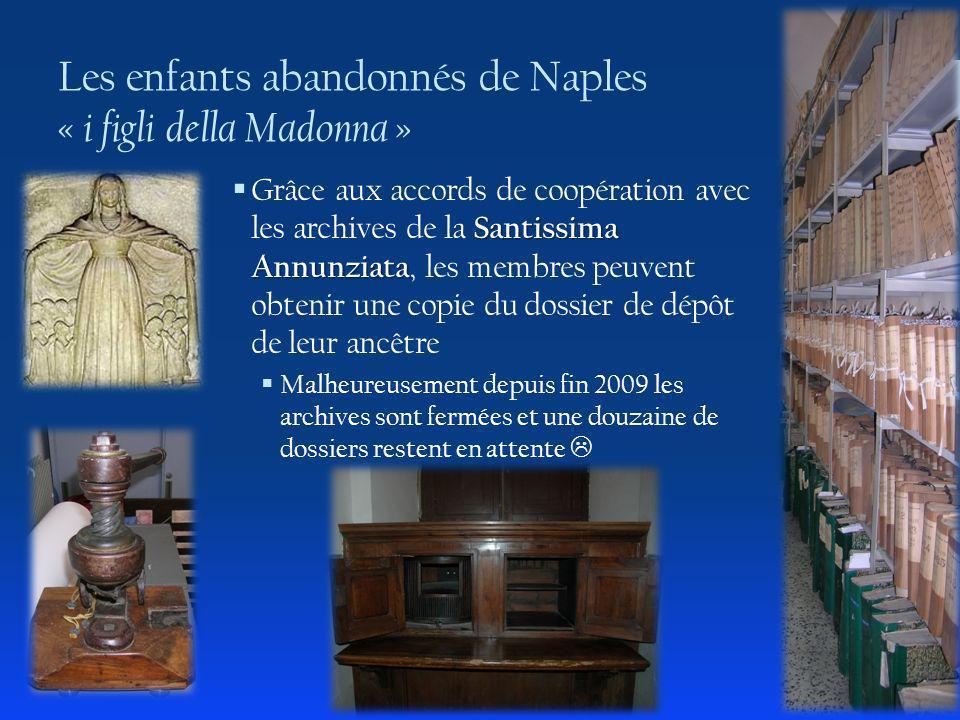 Santissima Annunziata Grâce aux accords de coopération avec les archives de la Santissima Annunziata, les membres peuvent obtenir une copie du dossier de dépôt de leur ancêtre Malheureusement depuis fin 2009 les archives sont fermées et une douzaine de dossiers restent en attente Les enfants abandonnés de Naples « i figli della Madonna »