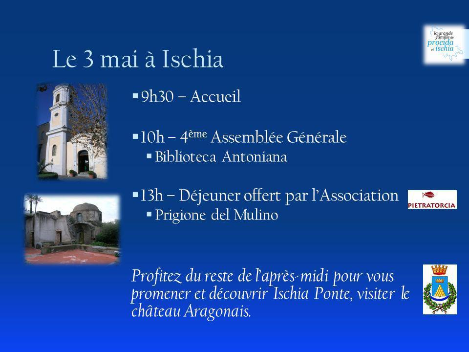 9h30 – Accueil 10h – 4 ème Assemblée Générale Biblioteca Antoniana 13h – Déjeuner offert par lAssociation Prigione del Mulino Profitez du reste de laprès-midi pour vous promener et découvrir Ischia Ponte, visiter le château Aragonais.