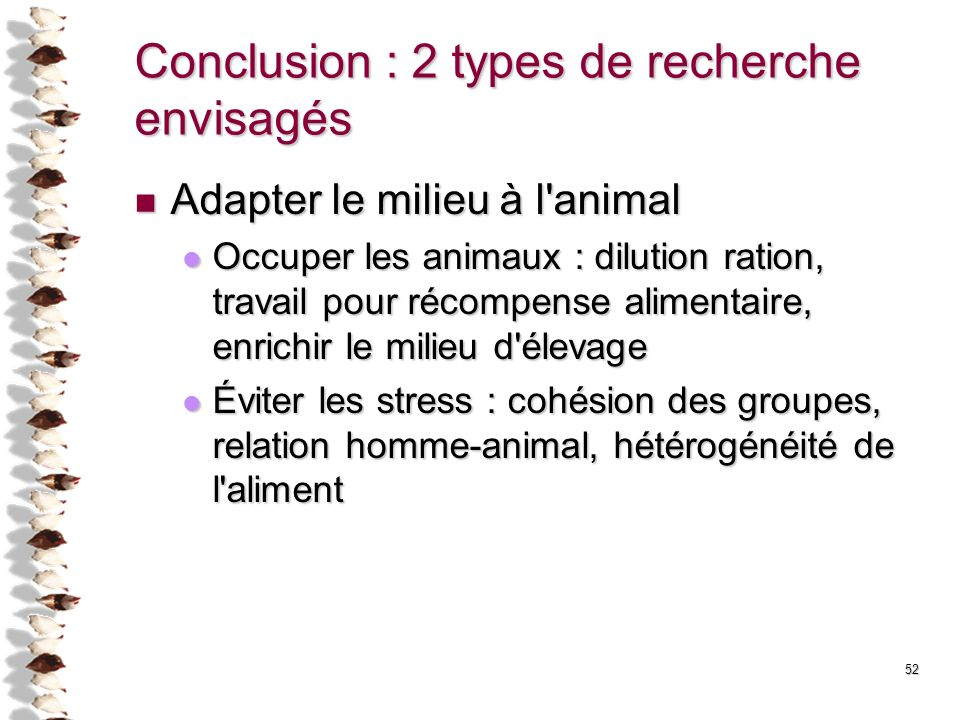 52 Conclusion : 2 types de recherche envisagés Adapter le milieu à l'animal Adapter le milieu à l'animal Occuper les animaux : dilution ration, travai