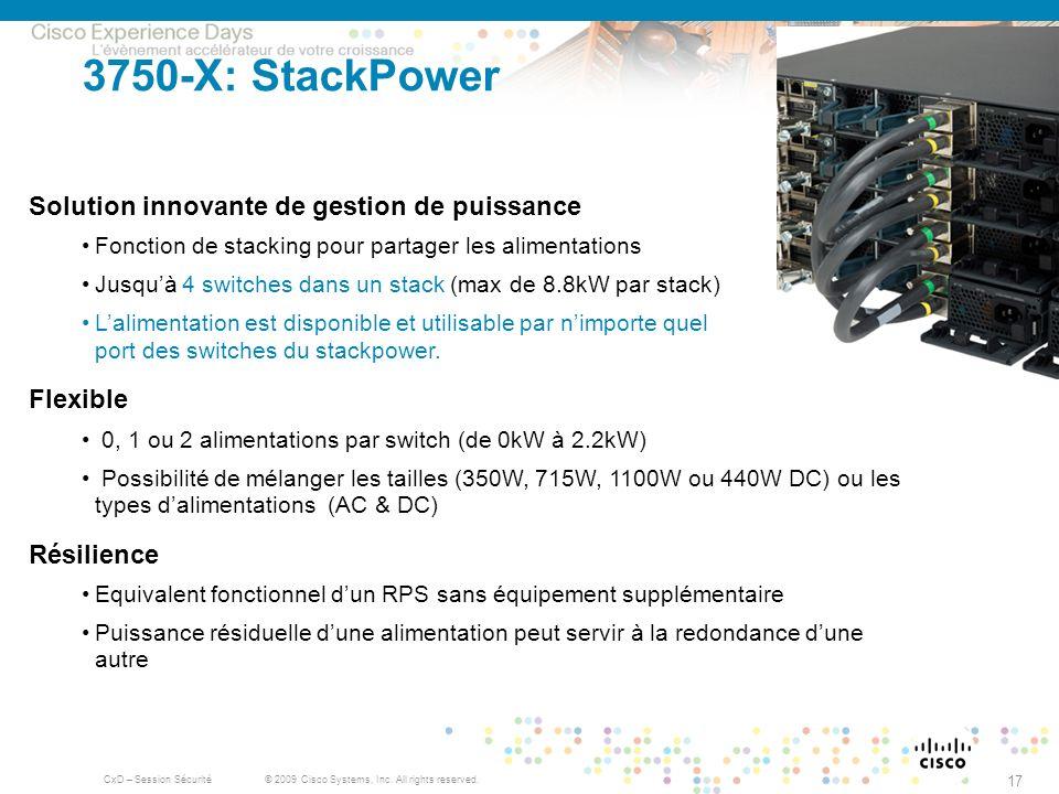 © 2009 Cisco Systems, Inc. All rights reserved. CxD – Session Sécurité 17 3750-X: StackPower Solution innovante de gestion de puissance Fonction de st