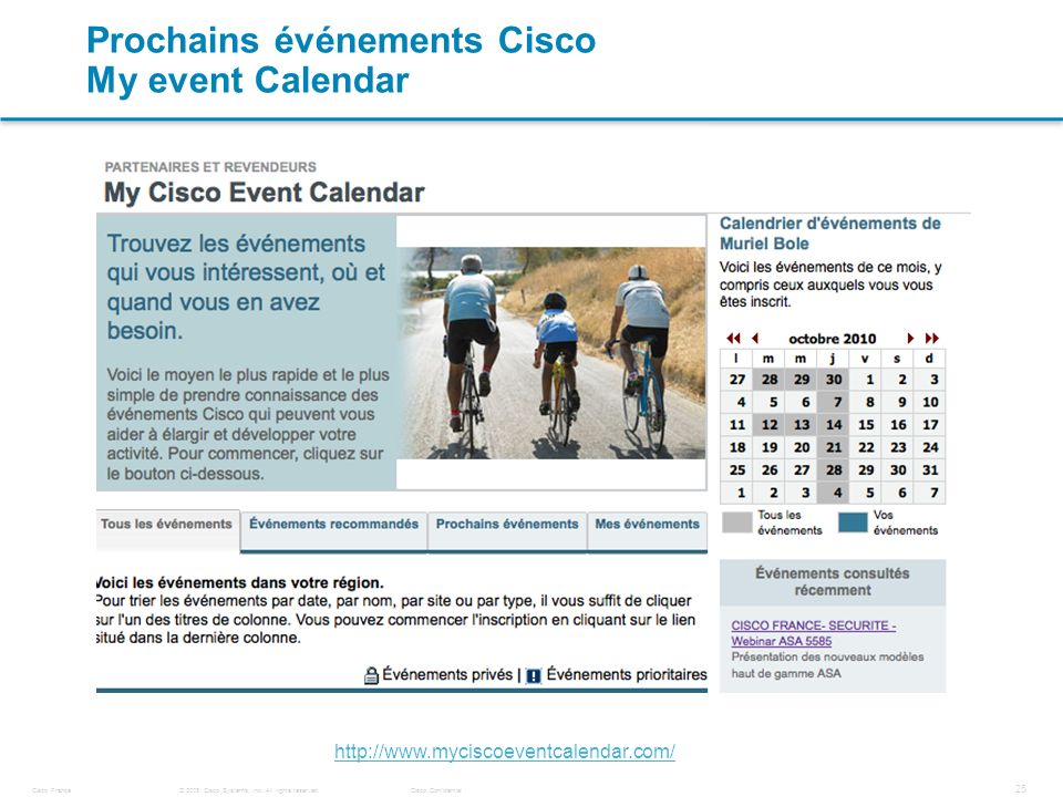 © 2008 Cisco Systems, Inc. All rights reserved.Cisco ConfidentialCisco France 25 Prochains événements Cisco My event Calendar http://www.myciscoeventc