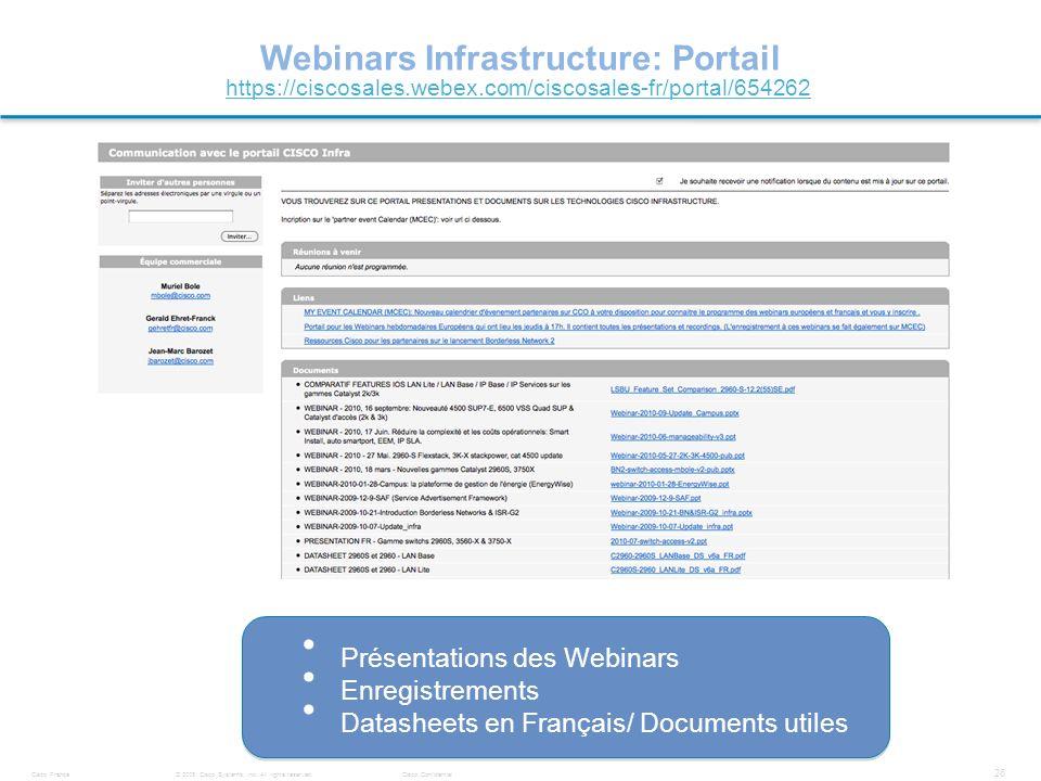 © 2008 Cisco Systems, Inc. All rights reserved.Cisco ConfidentialCisco France 26 Webinars Infrastructure: Portail https://ciscosales.webex.com/ciscosa