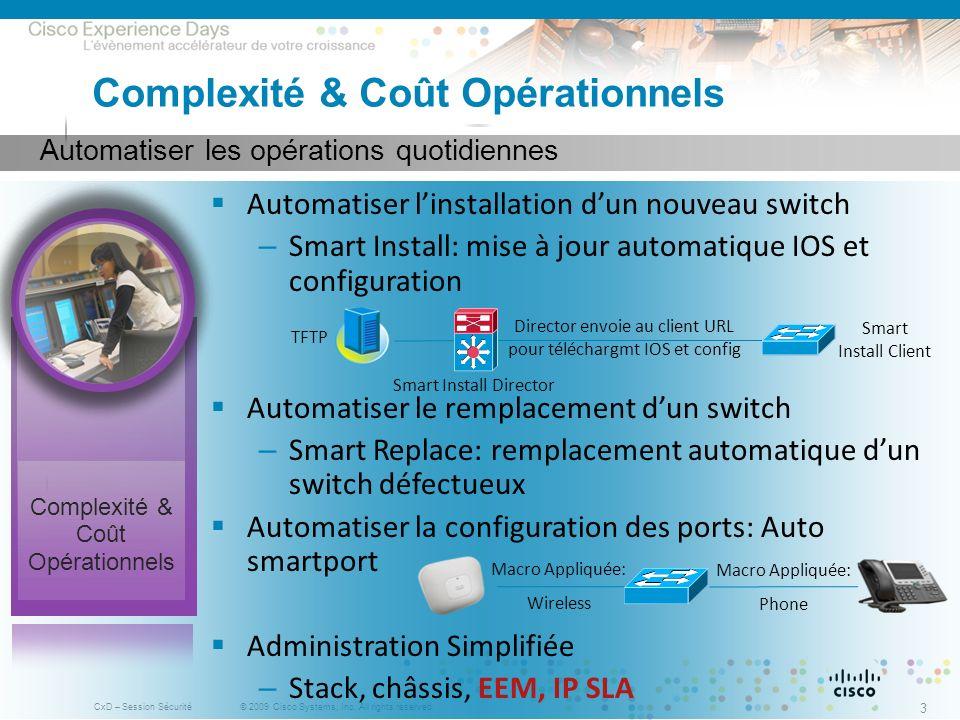 © 2009 Cisco Systems, Inc. All rights reserved. CxD – Session Sécurité 3 Automatiser les opérations quotidiennes Complexité & Coût Opérationnels Autom