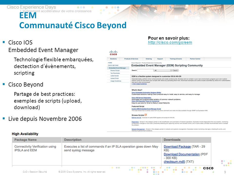 © 2009 Cisco Systems, Inc. All rights reserved. CxD – Session Sécurité 9 EEM Communauté Cisco Beyond Cisco IOS Embedded Event Manager Technologie flex