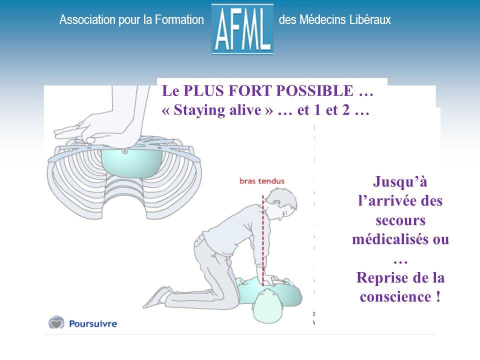 Association pour la Formation des Médecins Libéraux Le PLUS FORT POSSIBLE … « Staying alive » … et 1 et 2 … Jusquà larrivée des secours médicalisés ou … Reprise de la conscience !