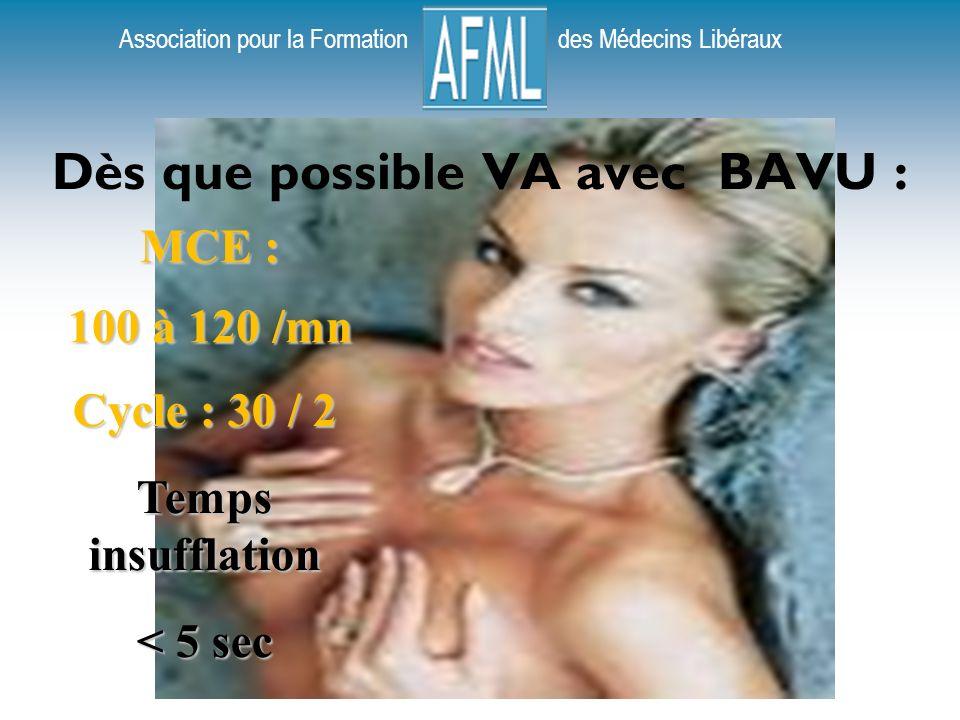 Association pour la Formation des Médecins Libéraux Dès que possible VA avec BAVU : MCE : 100 à 120 /mn Cycle : 30 / 2 Temps insufflation < 5 sec