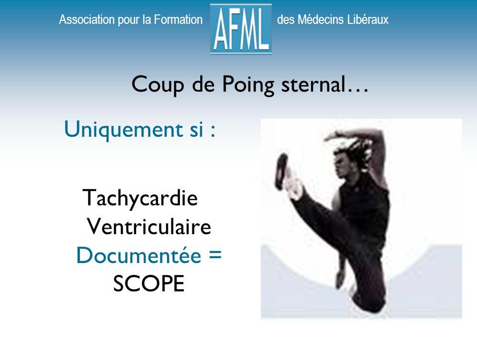 Association pour la Formation des Médecins Libéraux Coup de Poing sternal… Uniquement si : Tachycardie Ventriculaire Documentée = SCOPE