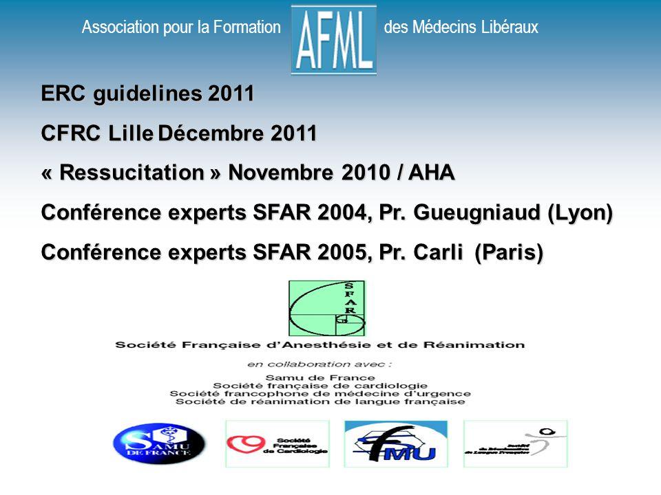 Association pour la Formation des Médecins Libéraux ERC guidelines 2011 CFRC Lille Décembre 2011 « Ressucitation » Novembre 2010 / AHA Conférence experts SFAR 2004, Pr.