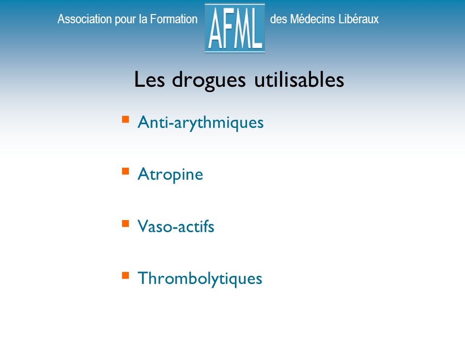 Association pour la Formation des Médecins Libéraux Les drogues utilisables Anti-arythmiques Atropine Vaso-actifs Thrombolytiques