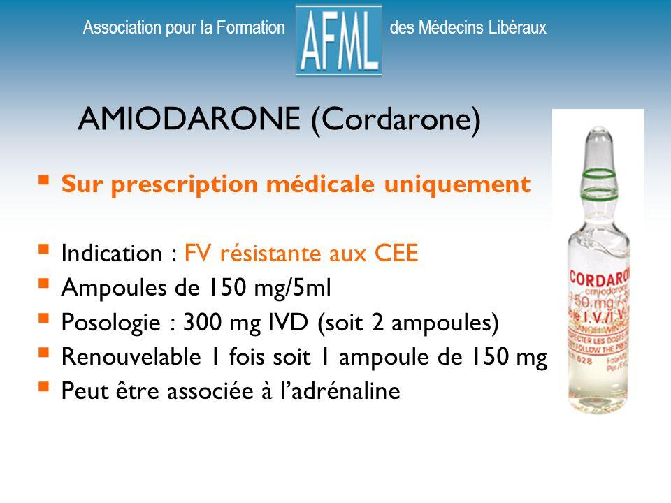 Association pour la Formation des Médecins Libéraux AMIODARONE (Cordarone) Sur prescription médicale uniquement Indication : FV résistante aux CEE Ampoules de 150 mg/5ml Posologie : 300 mg IVD (soit 2 ampoules) Renouvelable 1 fois soit 1 ampoule de 150 mg Peut être associée à ladrénaline