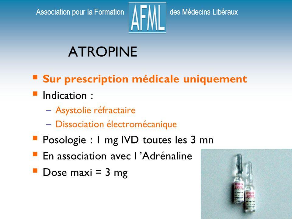 Association pour la Formation des Médecins Libéraux ATROPINE Sur prescription médicale uniquement Indication : –Asystolie réfractaire –Dissociation électromécanique Posologie : 1 mg IVD toutes les 3 mn En association avec l Adrénaline Dose maxi = 3 mg